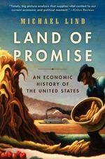 Land of Promise : An Economic History of the United States - Professor Michael Lind