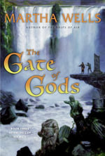 The Gate of Gods : Book Three of The Fall of Ile-Rien - Martha Wells