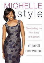 Michelle Style : Celebrating the First Lady of Fashion - Mandi Norwood