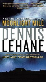 Moonlight Mile : A Kenzie and Gennaro Novel - Dennis Lehane