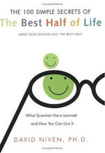 100 Simple Secrets of the Best Half of Life : What Scientists Have Learned and How You Can Use It - David Niven, PhD