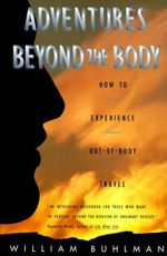 Adventures Beyond the Body : Proving Your Immortality Through Out-of-Body Travel - William L. Buhlman