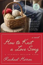 How To Knit A Love Song: A Cypress Hollow Yarn :  A Cypress Hollow Yarn - Rachael Herron