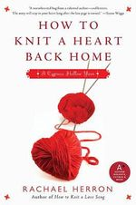 How to Knit a Heart Back Home : A Cypress Hollow Yarn - Rachael Herron