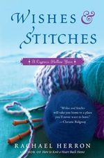 Wishes and Stitches : A Cypress Hollow Yarn - Rachael Herron