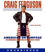 American on Purpose : The Improbable Adventures of an Unlikely Patriot - Craig Ferguson
