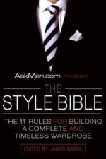 AskMen.com Presents The Style Bible : The 11 Rules for Building a Complete and Timeless Wardrobe - James Bassil