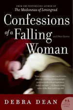 Confessions of a Falling Woman : And Other Stories - Debra Dean