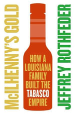 McIlhenny's Gold : How a Louisiana Family Built the Tabasco Empire - Jeffrey Rothfeder
