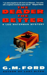 The Deader the Better : A Leo Waterman Mystery - G.M. Ford