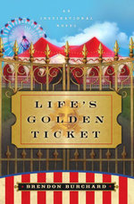 Life's Golden Ticket : An Inspirational Novel - Brendon Burchard