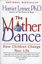 The Mother Dance : How Children Change Your Life - Harriet Lerner