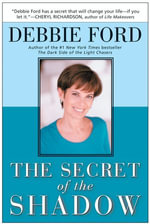 The Secret of the Shadow : The Power of Owning Your Story - Debbie Ford