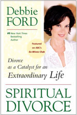 Spiritual Divorce : Divorce as a Catalyst for an Extraordinary Life - Debbie Ford