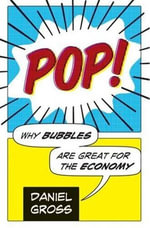 Pop! : Why Bubbles Are Great For The Economy - Daniel Gross