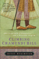 Climbing Chamundi Hill : 1001 Steps with a Storyteller and a Reluctant Pilgrim - Ariel Glucklich