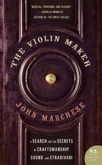 The Violin Maker : A Search for the Secrets of Craftsmanship, Sound, and Stradivari - John Marchese