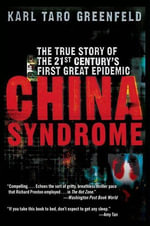 China Syndrome : The True Story of the 21st Century's First Great Epidemic - Karl Taro Greenfeld