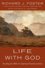 Life with God : Reading the Bible for Spiritual Transformation - Richard J. Foster