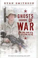 Ghosts of War : The True Story of a 19-Year-Old GI - Ryan Smithson