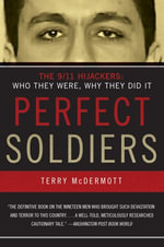 Perfect Soldiers : The 9/11 Hijackers: Who They Were, Why They Did It - Terry McDermott