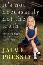 It's Not Necessarily Not the Truth : Dreaming Bigger Than the Town You're From - Jaime Pressly