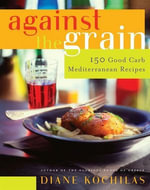 Against the Grain : 150 Good Carb Mediterranean Recipes - Diane Kochilas