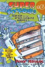 Super Goofballs, Book 6 : Battle of the Brain-Sucking Robots - Peter Hannan
