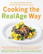 Cooking the RealAge (R) Way : Turn back your biological clock with more than 80 delicious and easy recipes - Michael F. Roizen