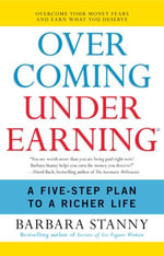 Overcoming Underearning(TM) : A Simple Guide to a Richer Life - Barbara Stanny