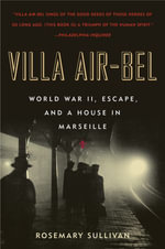 Villa Air-Bel : World War II, Escape, and a House in Marseille - Rosemary Sullivan