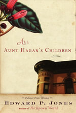 All Aunt Hagar's Children : Stories - Edward P. Jones