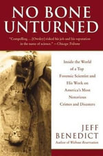 No Bone Unturned : Inside the World of a Top Forensic Scientist and His Work on America's Most Notorious Crimes and Disasters - Jeff Benedict
