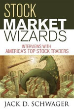 Stock Market Wizards : Interviews with America's Top Stock Traders - Jack D. Schwager