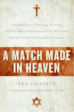 A Match Made in Heaven : Why the Jews Need the Evangelicals and - Zev Chafets