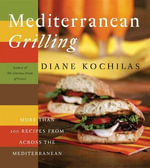 Mediterranean Grilling : More Than 100 Recipes from Across the Mediterranean - Diane Kochilas