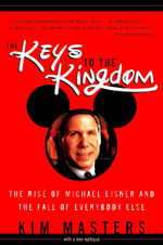The Keys To The Kingdom : The Rise of Michael Eisner and the Fall of Everybody Else - Kim Masters