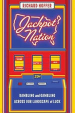 Jackpot Nation : Rambling and Gambling Across Our Landscape of Luck - Richard Hoffer