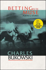 Betting on the Muse : Poems & Stories - Charles Bukowski