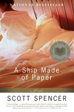 A Ship Made of Paper : A Novel - Scott Spencer