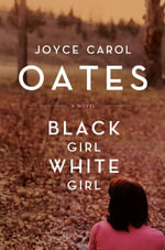 Black Girl,/White Girl : A Novel - Joyce Carol Oates