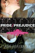 Pride/Prejudice : A Novel of Mr. Darcy, Elizabeth Bennet, And Their Other Loves :  A Novel of Mr. Darcy, Elizabeth Bennet, And Their Other Loves - Ann Herendeen