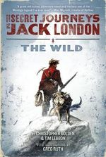 The Wild : Secret Journeys of Jack London - Christopher Golden
