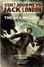 The Secret Journeys of Jack London, Book Two : The Sea Wolves - Christopher Golden