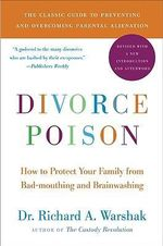 Divorce Poison : How to Protect Your Family from Badmouthing and Brainwashing - Richard A. Warshak