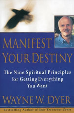 Manifest Your Destiny : Nine Spiritual Principles for Getting Ev - Wayne W. Dyer