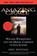 Amazing Grace : William Wilberforce and the Heroic Campaign to End Slavery - Eric Metaxas