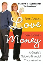 First Comes Love, Then Comes Money : A Couple's Guide to Financial Communication - Bethany Palmer