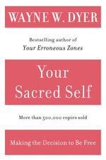 Your Sacred Self : Making the Decision to Be Free - Wayne W. Dyer
