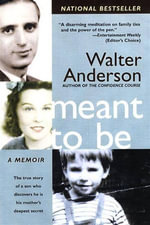 Meant To Be : The True Story of a Son Who Discovers He Is His Mother's Deepest Secret - Walter Anderson